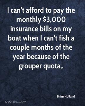 Brian Holland - I can't afford to pay the monthly $3,000 insurance bills on my boat when I can't fish a couple months of the year because of the grouper quota.