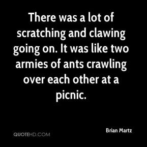 There was a lot of scratching and clawing going on. It was like two armies of ants crawling over each other at a picnic.