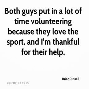 Brint Russell - Both guys put in a lot of time volunteering because they love the sport, and I'm thankful for their help.