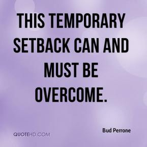 Bud Perrone - This temporary setback can and must be overcome.