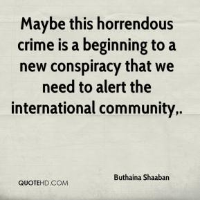 Buthaina Shaaban - Maybe this horrendous crime is a beginning to a new conspiracy that we need to alert the international community.