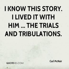 I know this story. I lived it with him ... the trials and tribulations.