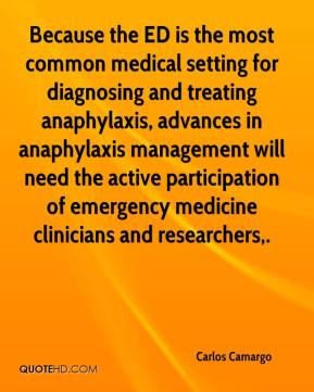 Carlos Camargo - Because the ED is the most common medical setting for diagnosing and treating anaphylaxis, advances in anaphylaxis management will need the active participation of emergency medicine clinicians and researchers.