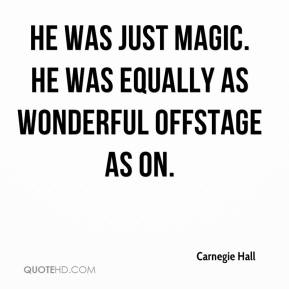 Carnegie Hall - He was just magic. He was equally as wonderful offstage as on.