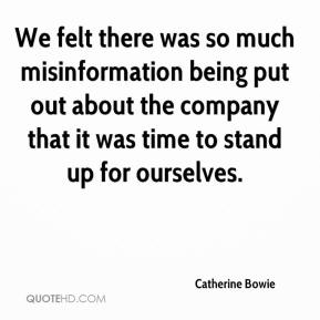 Catherine Bowie - We felt there was so much misinformation being put out about the company that it was time to stand up for ourselves.