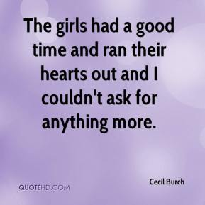 Cecil Burch - The girls had a good time and ran their hearts out and I couldn't ask for anything more.