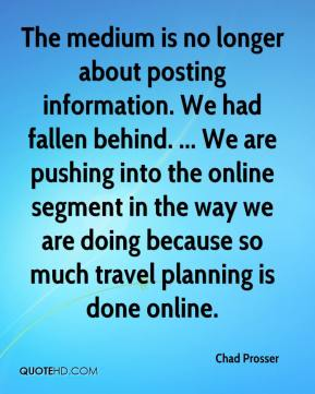 Chad Prosser - The medium is no longer about posting information. We had fallen behind. ... We are pushing into the online segment in the way we are doing because so much travel planning is done online.