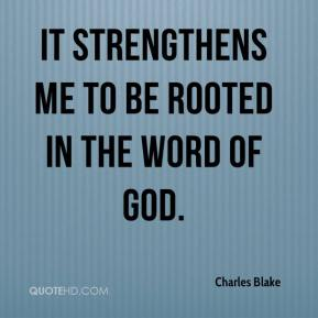 Charles Blake - It strengthens me to be rooted in the word of God.