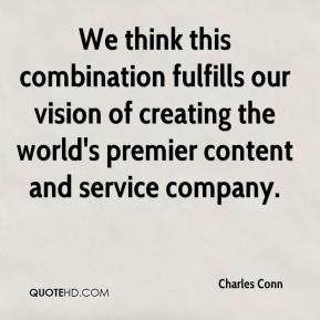 Charles Conn - We think this combination fulfills our vision of creating the world's premier content and service company.
