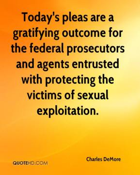 Today's pleas are a gratifying outcome for the federal prosecutors and agents entrusted with protecting the victims of sexual exploitation.
