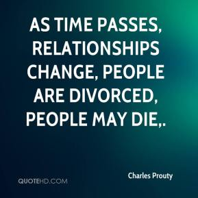 Charles Prouty - As time passes, relationships change, people are divorced, people may die.