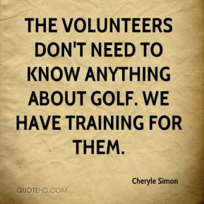 Cheryle Simon - The volunteers don't need to know anything about golf. We have training for them.