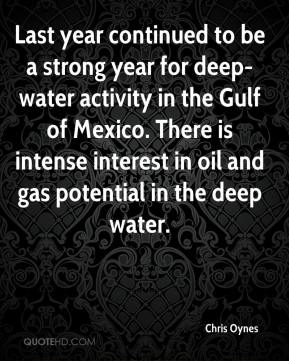 Chris Oynes - Last year continued to be a strong year for deep-water activity in the Gulf of Mexico. There is intense interest in oil and gas potential in the deep water.