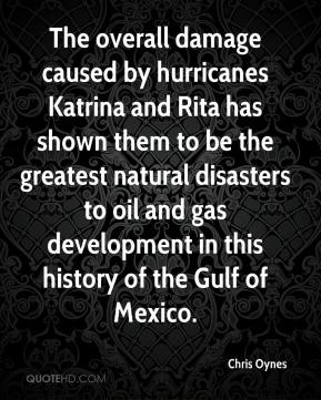 Chris Oynes - The overall damage caused by hurricanes Katrina and Rita has shown them to be the greatest natural disasters to oil and gas development in this history of the Gulf of Mexico.