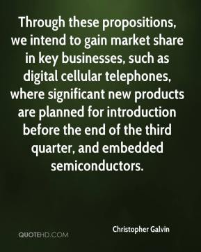 Christopher Galvin - Through these propositions, we intend to gain market share in key businesses, such as digital cellular telephones, where significant new products are planned for introduction before the end of the third quarter, and embedded semiconductors.