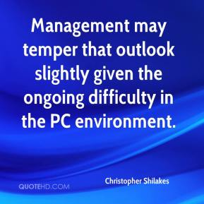Christopher Shilakes - Management may temper that outlook slightly given the ongoing difficulty in the PC environment.
