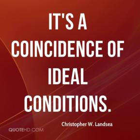 Christopher W. Landsea - It's a coincidence of ideal conditions.