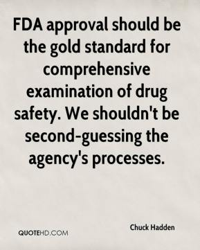 Chuck Hadden - FDA approval should be the gold standard for comprehensive examination of drug safety. We shouldn't be second-guessing the agency's processes.
