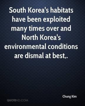Chung Kim - South Korea's habitats have been exploited many times over and North Korea's environmental conditions are dismal at best.