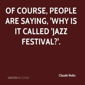 Claude Nobs - Of course, people are saying, 'Why is it called 'jazz festival?'.