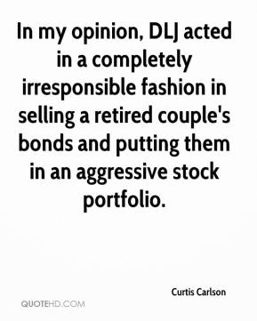 Curtis Carlson - In my opinion, DLJ acted in a completely irresponsible fashion in selling a retired couple's bonds and putting them in an aggressive stock portfolio.