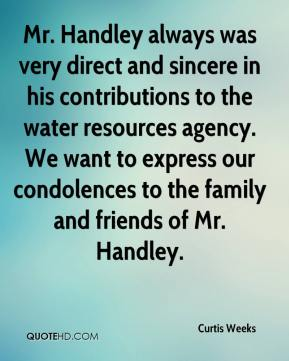 Curtis Weeks - Mr. Handley always was very direct and sincere in his contributions to the water resources agency. We want to express our condolences to the family and friends of Mr. Handley.