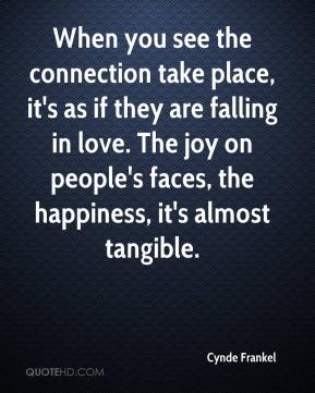 Cynde Frankel - When you see the connection take place, it's as if they are falling in love. The joy on people's faces, the happiness, it's almost tangible.