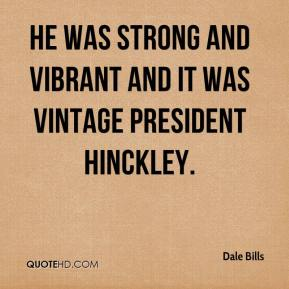 Dale Bills - He was strong and vibrant and it was vintage President Hinckley.