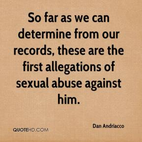 Dan Andriacco - So far as we can determine from our records, these are the first allegations of sexual abuse against him.