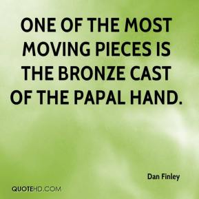 Dan Finley - One of the most moving pieces is the bronze cast of the papal hand.
