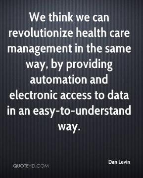 Dan Levin - We think we can revolutionize health care management in the same way, by providing automation and electronic access to data in an easy-to-understand way.