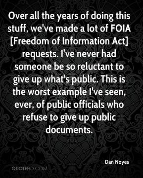 Dan Noyes - Over all the years of doing this stuff, we've made a lot of FOIA [Freedom of Information Act] requests. I've never had someone be so reluctant to give up what's public. This is the worst example I've seen, ever, of public officials who refuse to give up public documents.