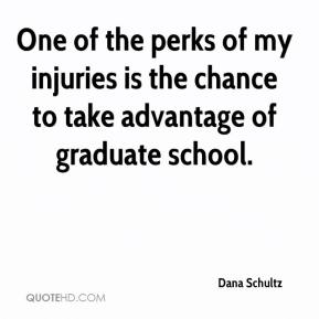 Dana Schultz - One of the perks of my injuries is the chance to take advantage of graduate school.