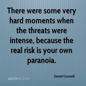 Daniel Coronell - There were some very hard moments when the threats were intense, because the real risk is your own paranoia.