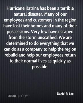 Daniel R. Lee - Hurricane Katrina has been a terrible natural disaster. Many of our employees and customers in the region have lost their homes and many of their possessions. Very few have escaped from the storm unscathed. We are determined to do everything that we can do as a company to help the region rebuild and help our employees return to their normal lives as quickly as possible.
