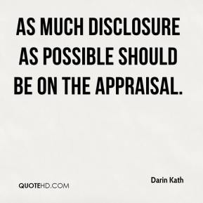 Darin Kath - As much disclosure as possible should be on the appraisal.