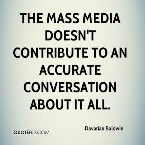 Davarian Baldwin - The mass media doesn't contribute to an accurate conversation about it all.