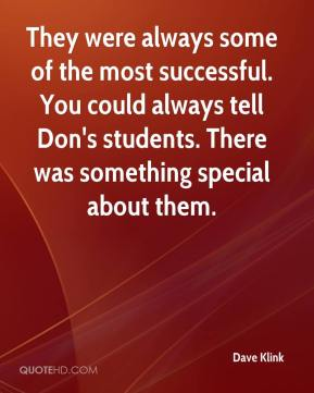 Dave Klink - They were always some of the most successful. You could always tell Don's students. There was something special about them.