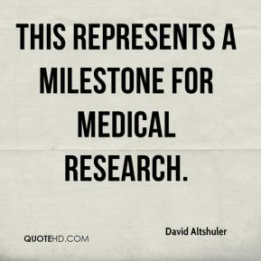 David Altshuler - This represents a milestone for medical research.