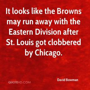 It looks like the Browns may run away with the Eastern Division after St. Louis got clobbered by Chicago.