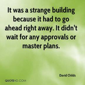 David Childs - It was a strange building because it had to go ahead right away. It didn't wait for any approvals or master plans.