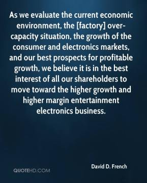 David D. French - As we evaluate the current economic environment, the [factory] over-capacity situation, the growth of the consumer and electronics markets, and our best prospects for profitable growth, we believe it is in the best interest of all our shareholders to move toward the higher growth and higher margin entertainment electronics business.