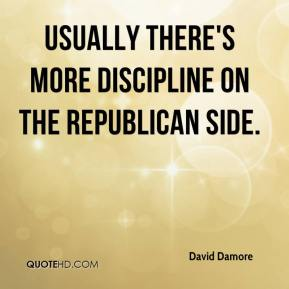 David Damore - Usually there's more discipline on the Republican side.