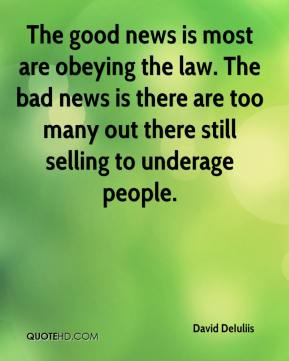 David DeIuliis - The good news is most are obeying the law. The bad news is there are too many out there still selling to underage people.