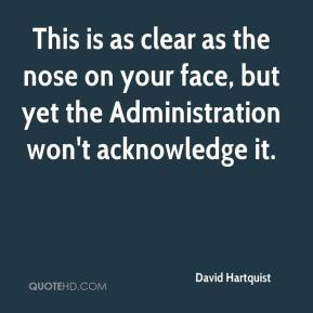 David Hartquist - This is as clear as the nose on your face, but yet the Administration won't acknowledge it.