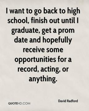 David Radford - I want to go back to high school, finish out until I graduate, get a prom date and hopefully receive some opportunities for a record, acting, or anything.