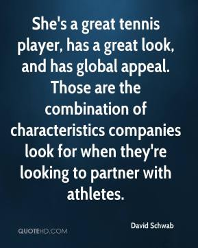David Schwab - She's a great tennis player, has a great look, and has global appeal. Those are the combination of characteristics companies look for when they're looking to partner with athletes.