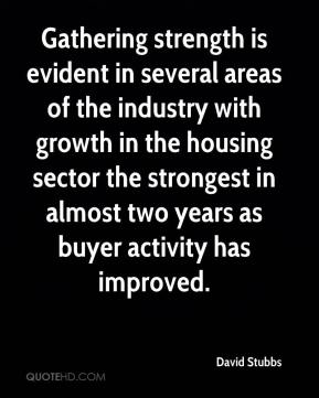 Gathering strength is evident in several areas of the industry with growth in the housing sector the strongest in almost two years as buyer activity has improved.