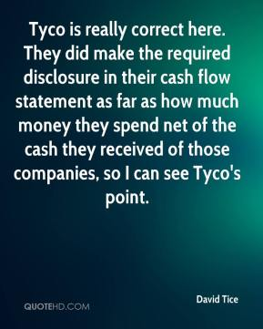 David Tice - Tyco is really correct here. They did make the required disclosure in their cash flow statement as far as how much money they spend net of the cash they received of those companies, so I can see Tyco's point.