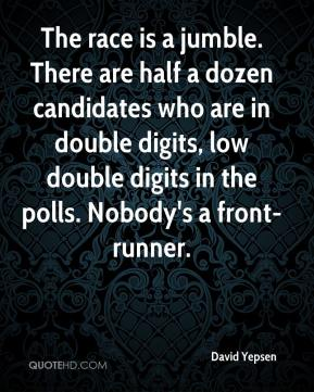 David Yepsen - The race is a jumble. There are half a dozen candidates who are in double digits, low double digits in the polls. Nobody's a front-runner.